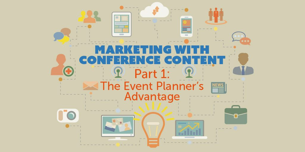 Marketing with Conference Content: Part 1 – The Event Planner's Advantage