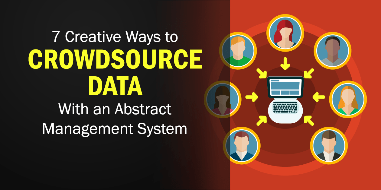 Crowdsource data with your abstract management system
