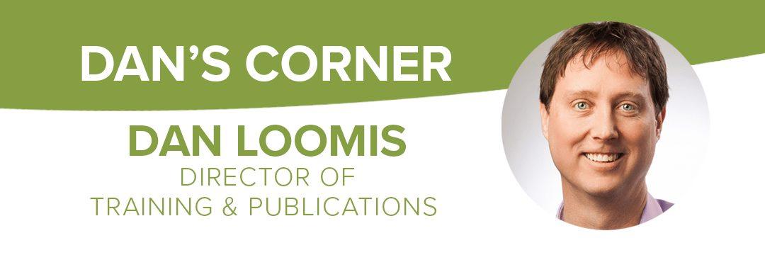 Dan's Corner with Director of Training and Publications Dan Loomis
