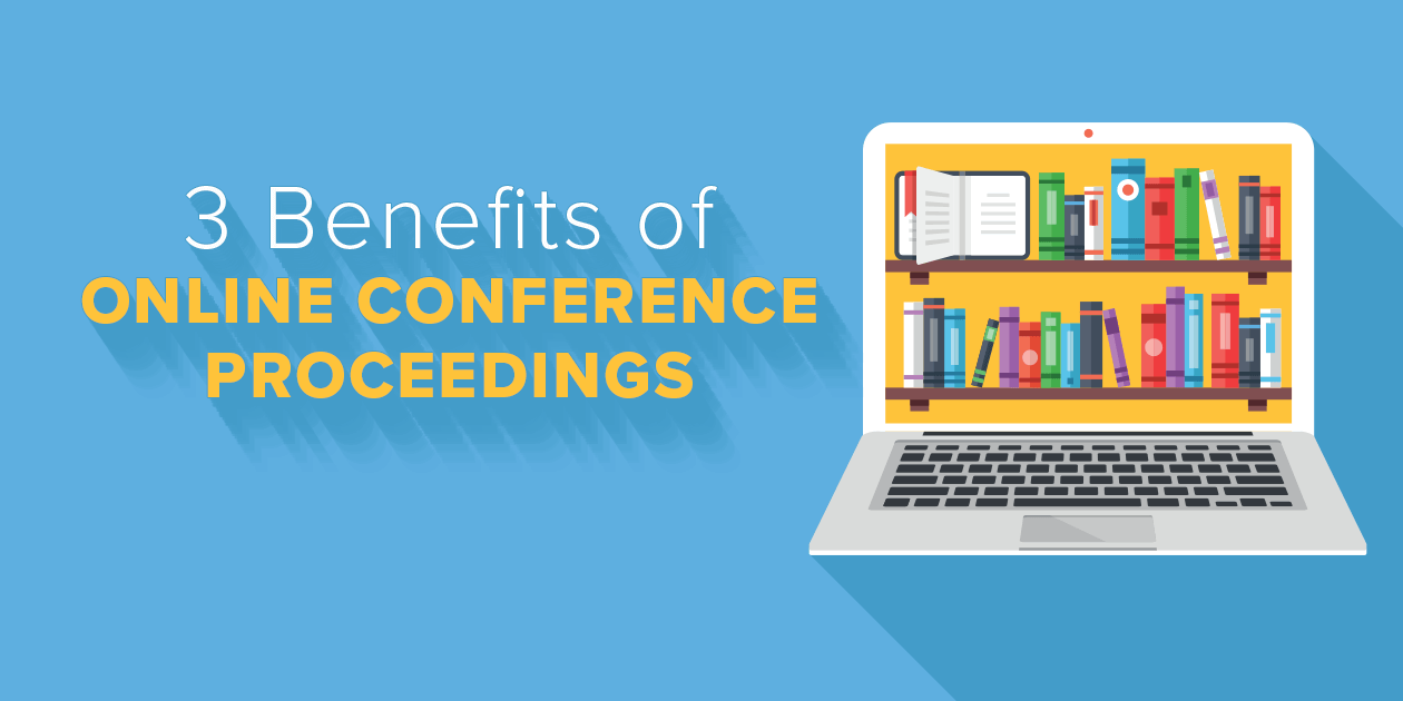 Three Benefits of Online Conference Proceedings