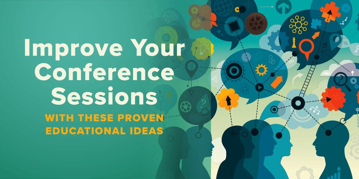 Improve Your Conference Sessions With These Proven Educational Ideas