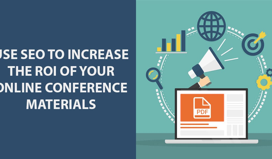 Use SEO to Increase the ROI of Your Online Conference Materials